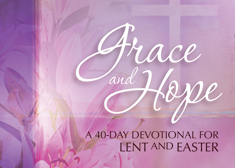 Grace and Hope: A 40 Day Lent and Easter Devotional