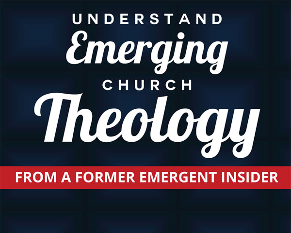 Understand Emerging Church Theology: From a Former Emergent Insider