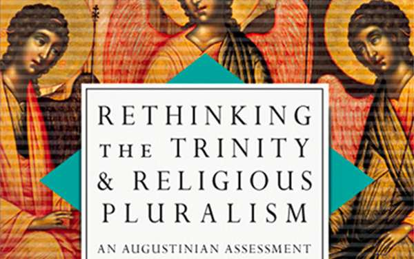 Rethinking the Trinity, Religious Pluralism, and Augustine 7—Conclusion (By Keith Johnson)