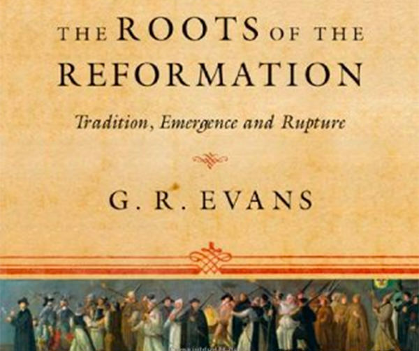 """Saturday Book Review: """"The Roots of the Reformation"""" by G. R. Evans"""